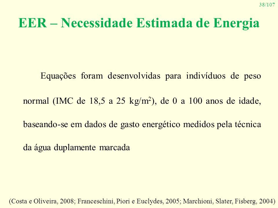 38/107 EER – Necessidade Estimada de Energia Equações foram desenvolvidas para indivíduos de peso normal (IMC de 18,5 a 25 kg/m 2 ), de 0 a 100 anos d