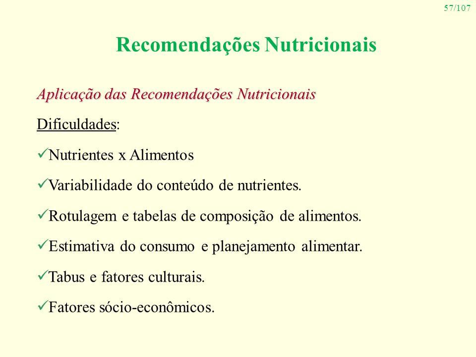 57/107 Recomendações Nutricionais Aplicação das Recomendações Nutricionais Dificuldades: Nutrientes x Alimentos Variabilidade do conteúdo de nutriente
