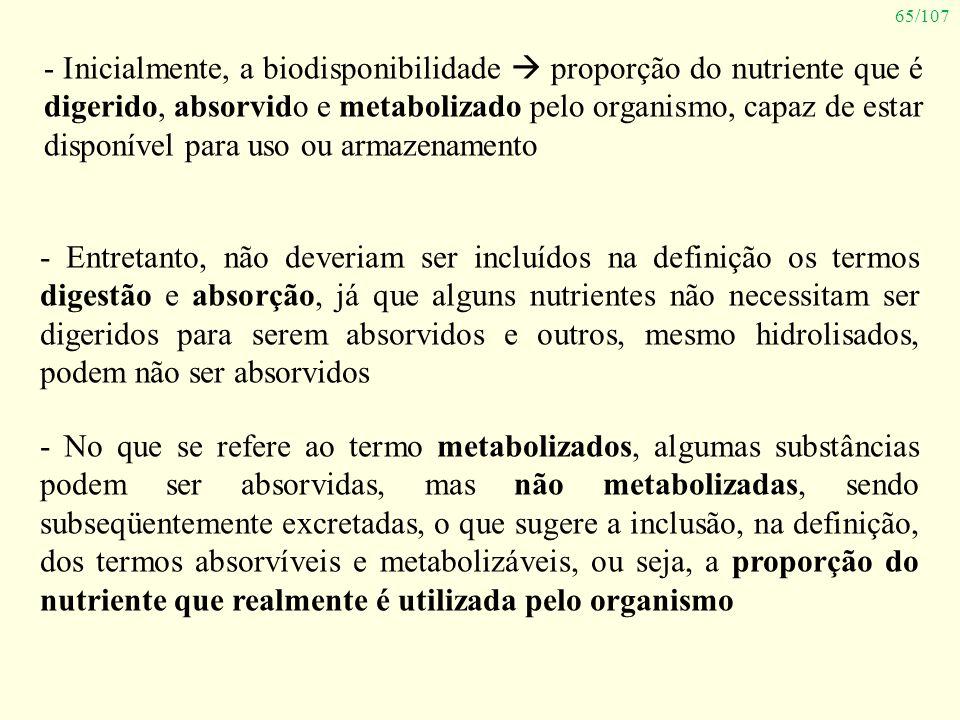 65/107 - Inicialmente, a biodisponibilidade proporção do nutriente que é digerido, absorvido e metabolizado pelo organismo, capaz de estar disponível