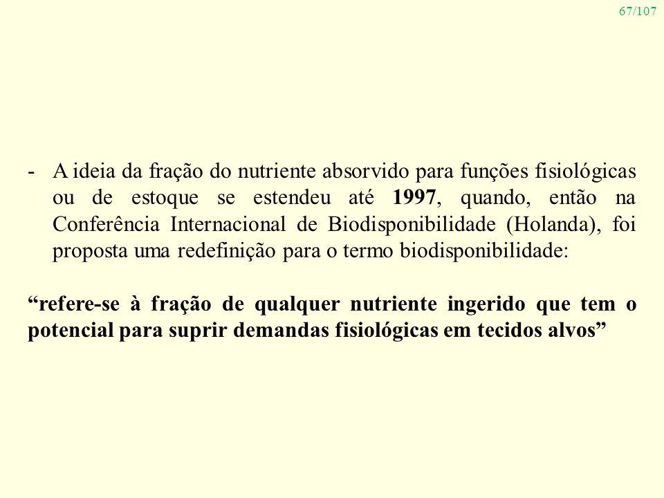 67/107 -A ideia da fração do nutriente absorvido para funções fisiológicas ou de estoque se estendeu até 1997, quando, então na Conferência Internacio