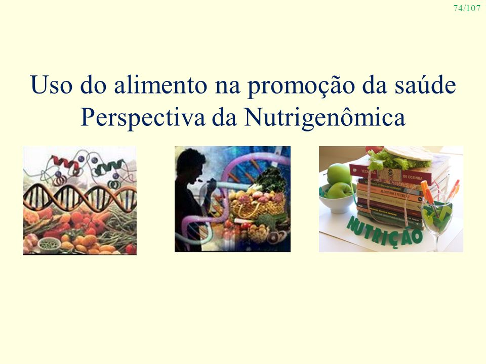 74/107 Uso do alimento na promoção da saúde Perspectiva da Nutrigenômica
