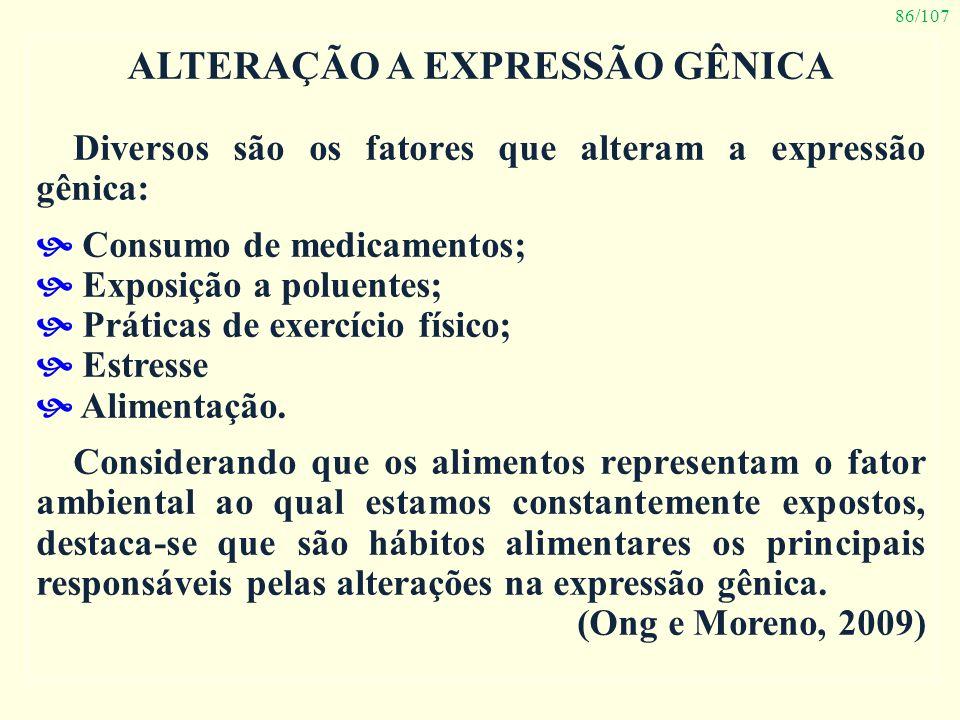 86/107 ALTERAÇÃO A EXPRESSÃO GÊNICA Diversos são os fatores que alteram a expressão gênica: Consumo de medicamentos; Exposição a poluentes; Práticas d
