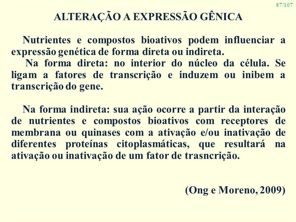 87/107 ALTERAÇÃO A EXPRESSÃO GÊNICA Nutrientes e compostos bioativos podem influenciar a expressão genética de forma direta ou indireta. Na forma dire