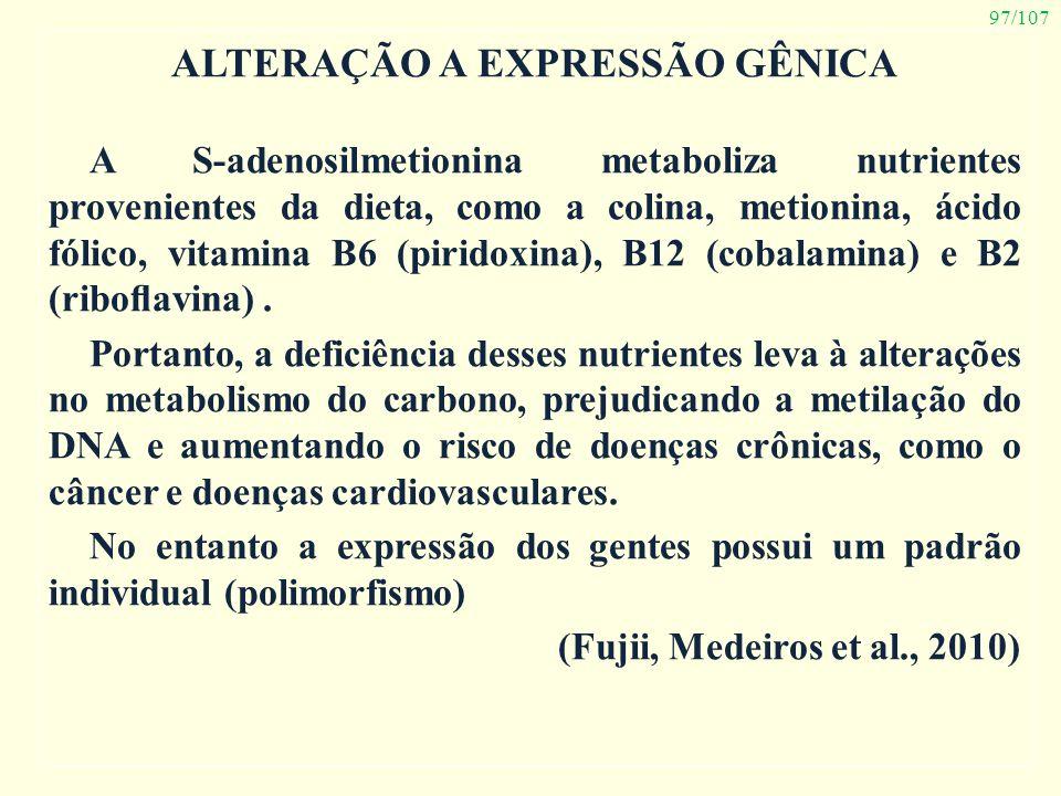 97/107 ALTERAÇÃO A EXPRESSÃO GÊNICA A S-adenosilmetionina metaboliza nutrientes provenientes da dieta, como a colina, metionina, ácido fólico, vitamin