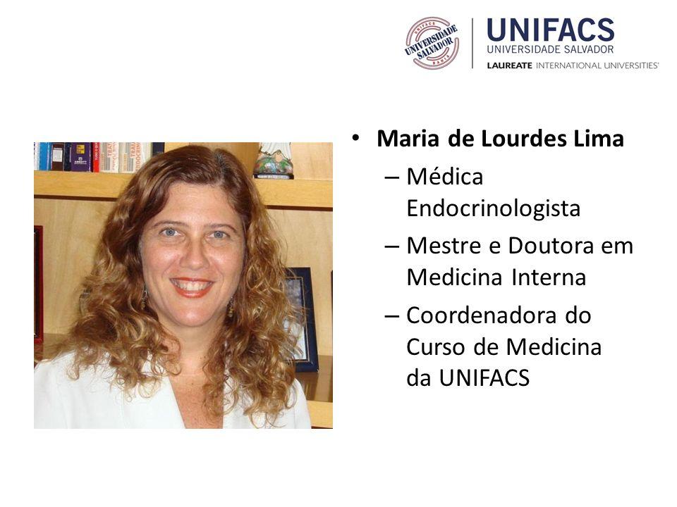 Maria de Lourdes Lima – Médica Endocrinologista – Mestre e Doutora em Medicina Interna – Coordenadora do Curso de Medicina da UNIFACS
