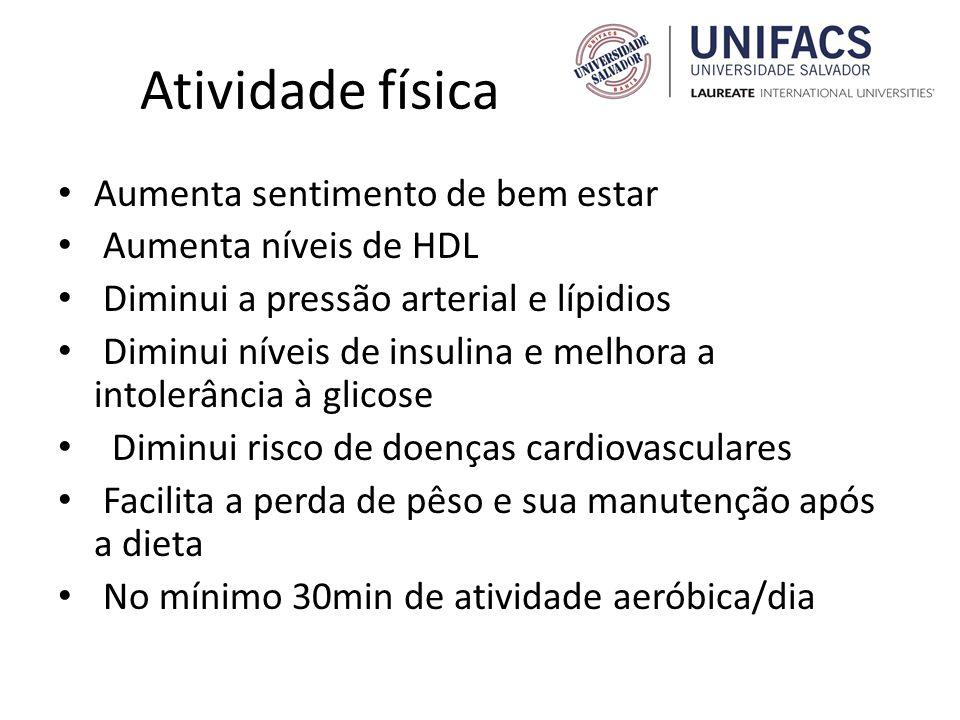 Atividade física Aumenta sentimento de bem estar Aumenta níveis de HDL Diminui a pressão arterial e lípidios Diminui níveis de insulina e melhora a in