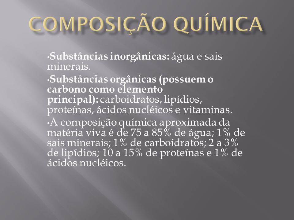 Substâncias inorgânicas: água e sais minerais. Substâncias orgânicas (possuem o carbono como elemento principal): carboidratos, lipídios, proteínas, á