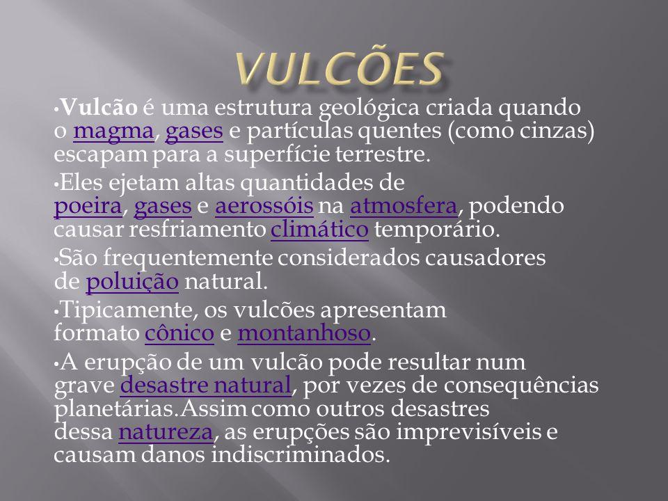 Vulcão é uma estrutura geológica criada quando o magma, gases e partículas quentes (como cinzas) escapam para a superfície terrestre.magmagases Eles e