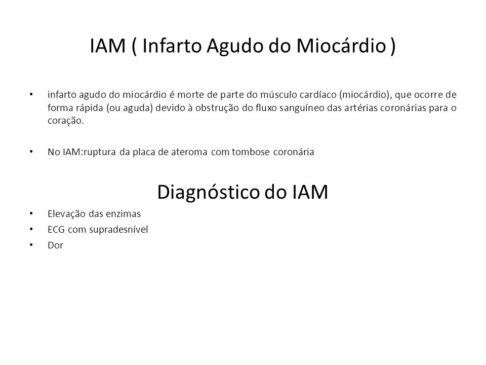 IAM ( Infarto Agudo do Miocárdio ) infarto agudo do miocárdio é morte de parte do músculo cardíaco (miocárdio), que ocorre de forma rápida (ou aguda)