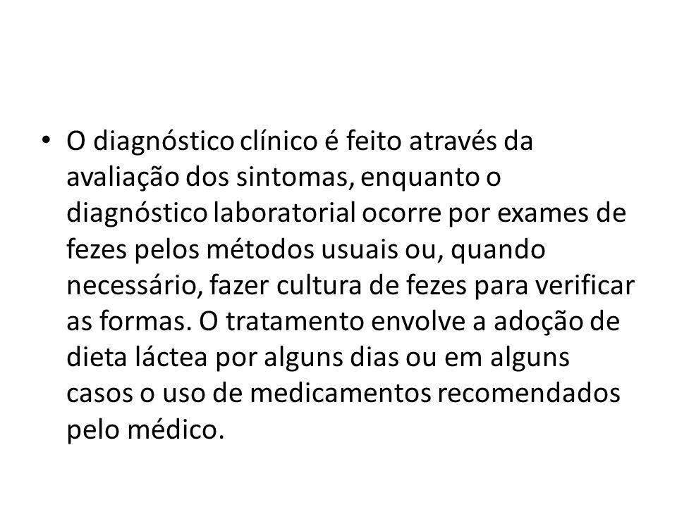 O diagnóstico clínico é feito através da avaliação dos sintomas, enquanto o diagnóstico laboratorial ocorre por exames de fezes pelos métodos usuais o
