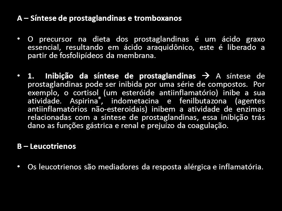 A – Síntese de prostaglandinas e tromboxanos O precursor na dieta dos prostaglandinas é um ácido graxo essencial, resultando em ácido araquidônico, es