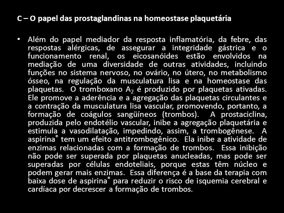 C – O papel das prostaglandinas na homeostase plaquetária Além do papel mediador da resposta inflamatória, da febre, das respostas alérgicas, de asseg
