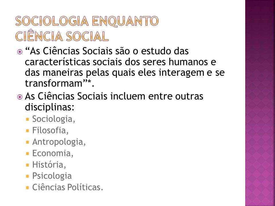 As Ciências Sociais são o estudo das características sociais dos seres humanos e das maneiras pelas quais eles interagem e se transformam*. As Ciência
