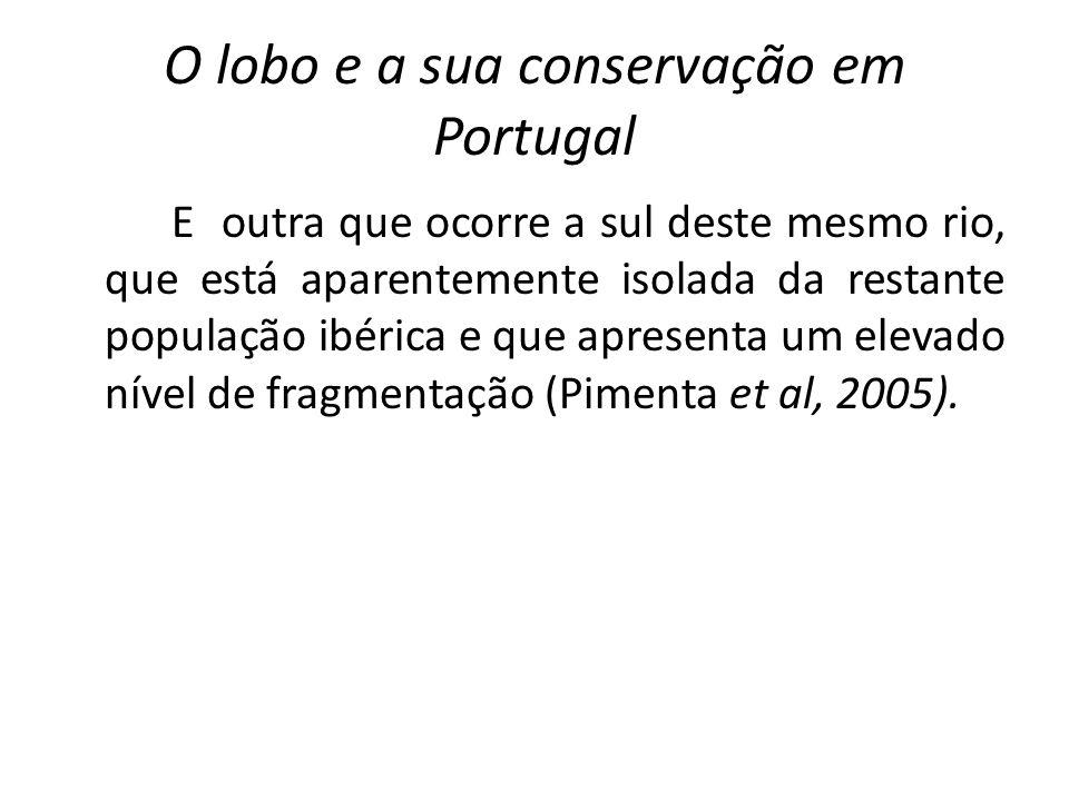 O lobo e a sua conservação em Portugal E outra que ocorre a sul deste mesmo rio, que está aparentemente isolada da restante população ibérica e que ap