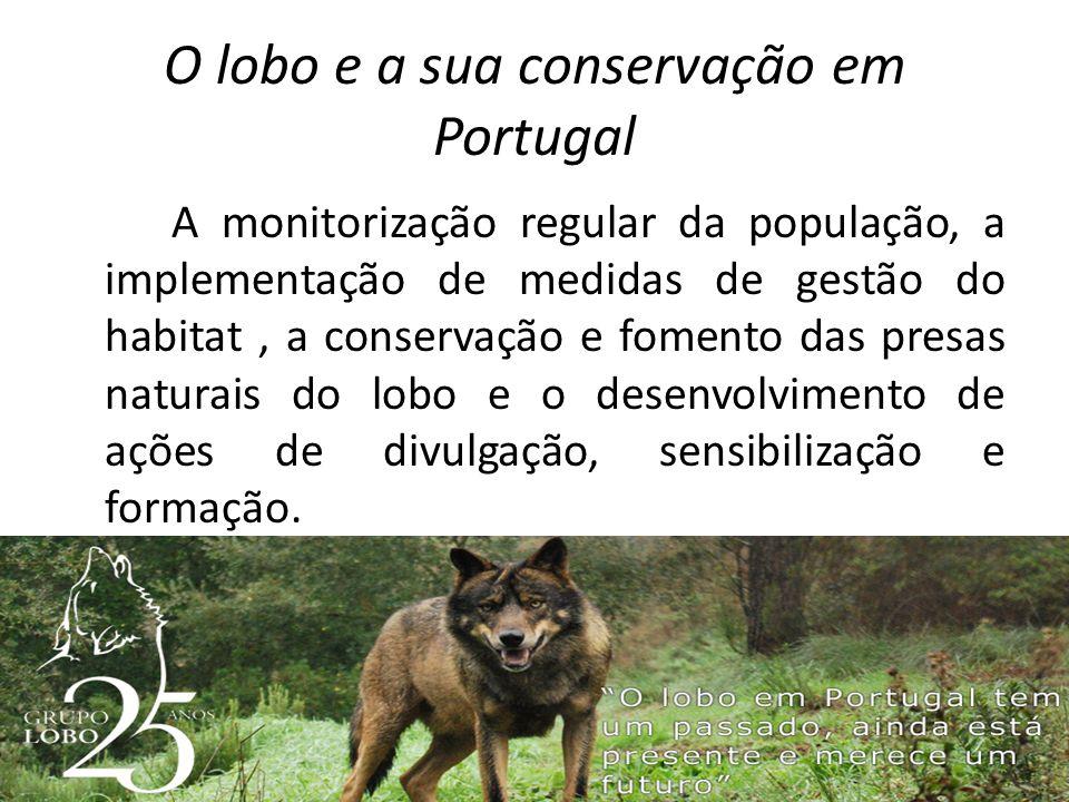 O lobo e a sua conservação em Portugal A monitorização regular da população, a implementação de medidas de gestão do habitat, a conservação e fomento