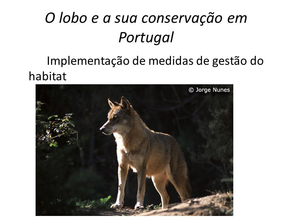 O lobo e a sua conservação em Portugal Implementação de medidas de gestão do habitat