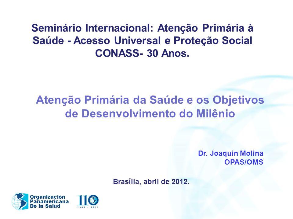 Organización Panamericana De la Salud Atenção Primária da Saúde e os Objetivos de Desenvolvimento do Milênio Dr. Joaquin Molina OPAS/OMS Brasília, abr