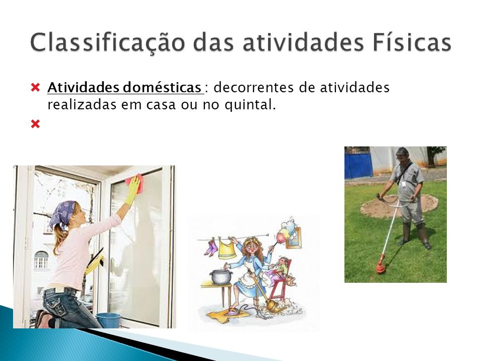 Atividades domésticas : decorrentes de atividades realizadas em casa ou no quintal.