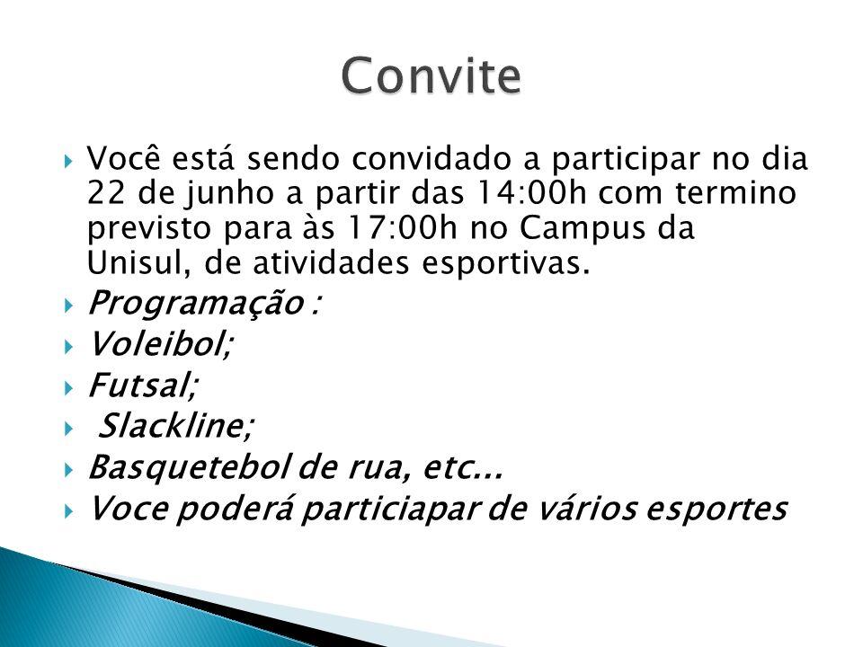 Você está sendo convidado a participar no dia 22 de junho a partir das 14:00h com termino previsto para às 17:00h no Campus da Unisul, de atividades e