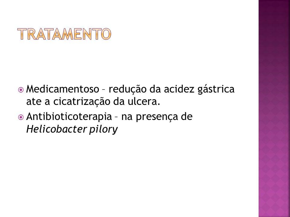 Medicamentoso – redução da acidez gástrica ate a cicatrização da ulcera. Antibioticoterapia – na presença de Helicobacter pilory