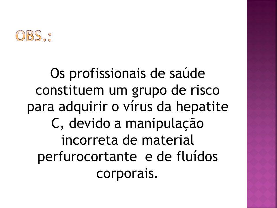 Os profissionais de saúde constituem um grupo de risco para adquirir o vírus da hepatite C, devido a manipulação incorreta de material perfurocortante