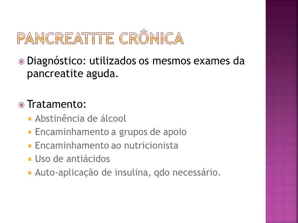 Diagnóstico: utilizados os mesmos exames da pancreatite aguda. Tratamento: Abstinência de álcool Encaminhamento a grupos de apoio Encaminhamento ao nu