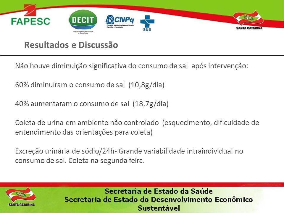 Resultados e Discussão Não houve diminuição significativa do consumo de sal após intervenção: 60% diminuíram o consumo de sal (10,8g/dia) 40% aumentar