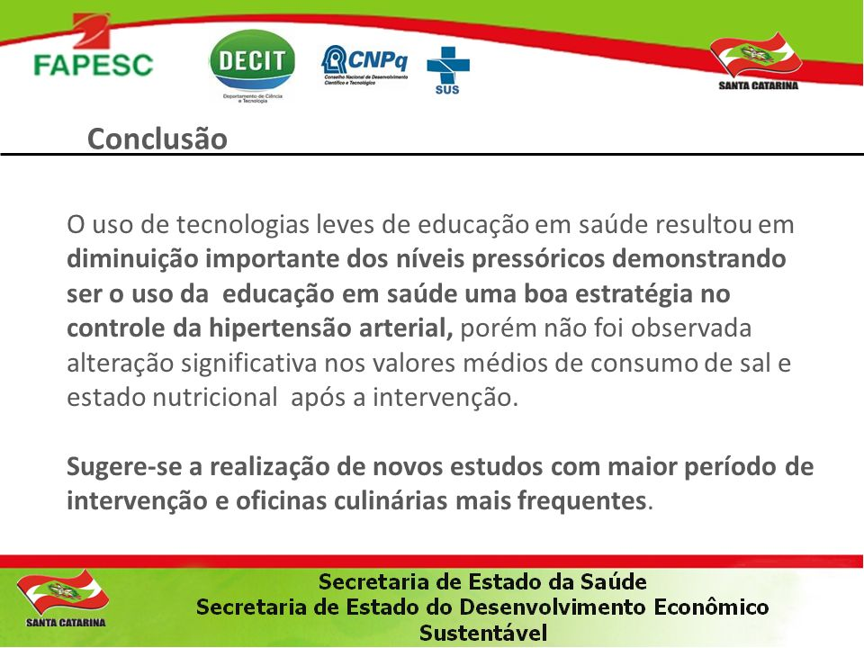 Conclusão O uso de tecnologias leves de educação em saúde resultou em diminuição importante dos níveis pressóricos demonstrando ser o uso da educação