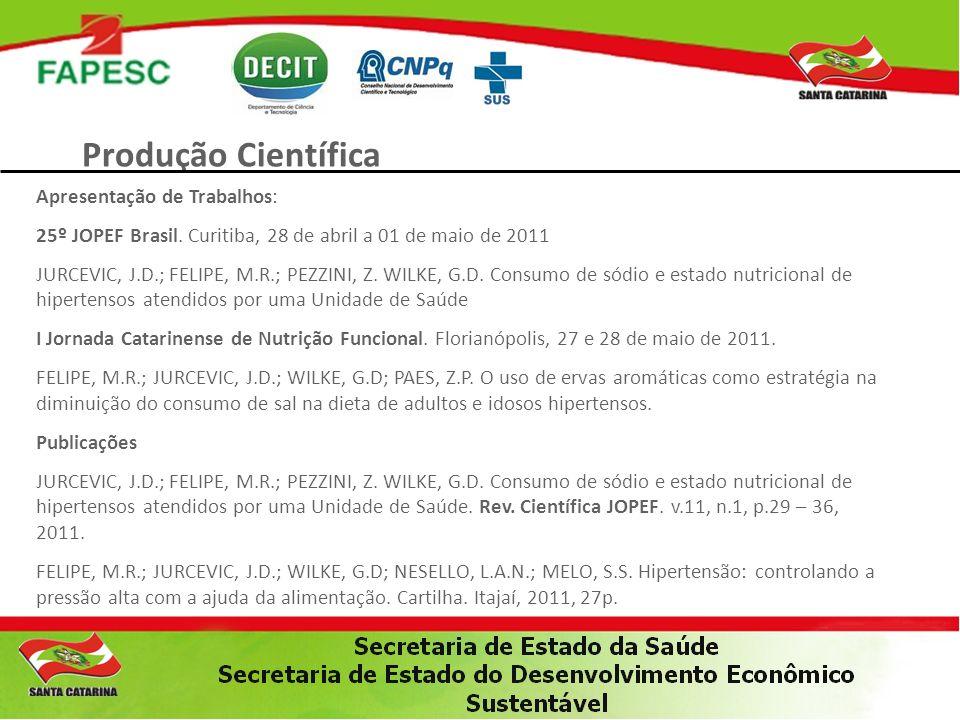 Produção Científica Apresentação de Trabalhos: 25º JOPEF Brasil. Curitiba, 28 de abril a 01 de maio de 2011 JURCEVIC, J.D.; FELIPE, M.R.; PEZZINI, Z.