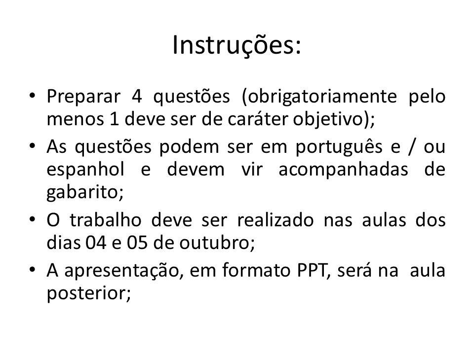 Instruções: Preparar 4 questões (obrigatoriamente pelo menos 1 deve ser de caráter objetivo); As questões podem ser em português e / ou espanhol e dev
