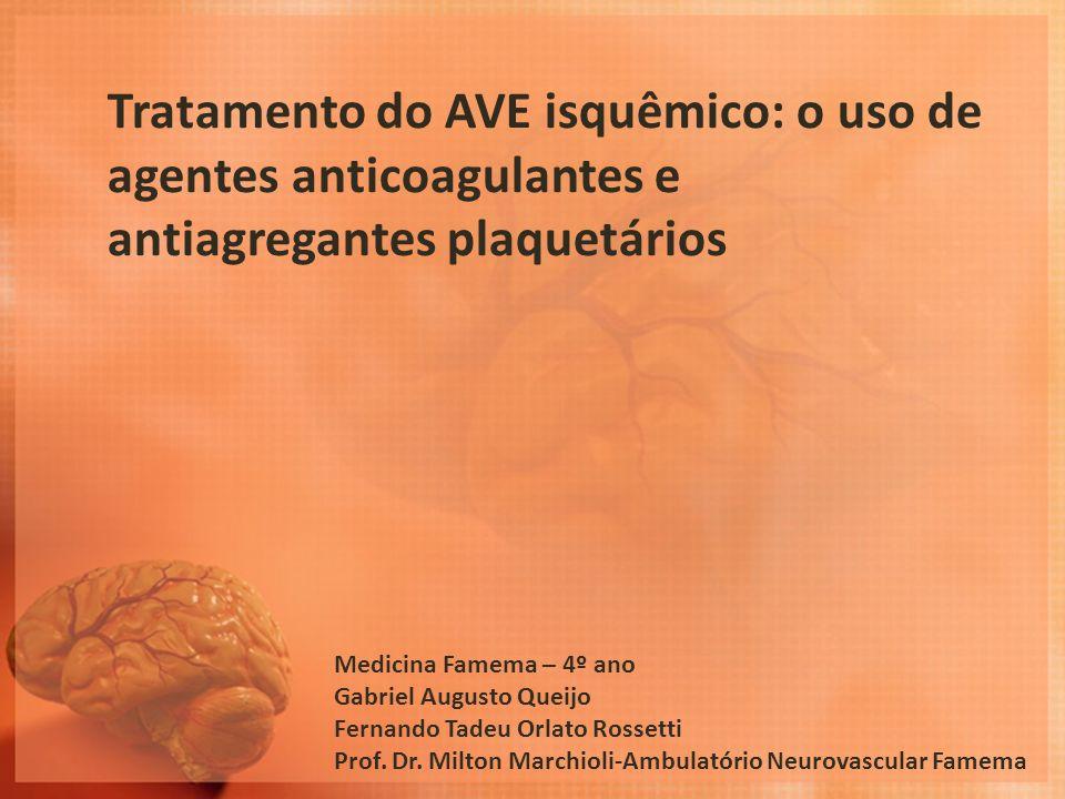 Tratamento do AVE isquêmico: o uso de agentes anticoagulantes e antiagregantes plaquetários Medicina Famema – 4º ano Gabriel Augusto Queijo Fernando T