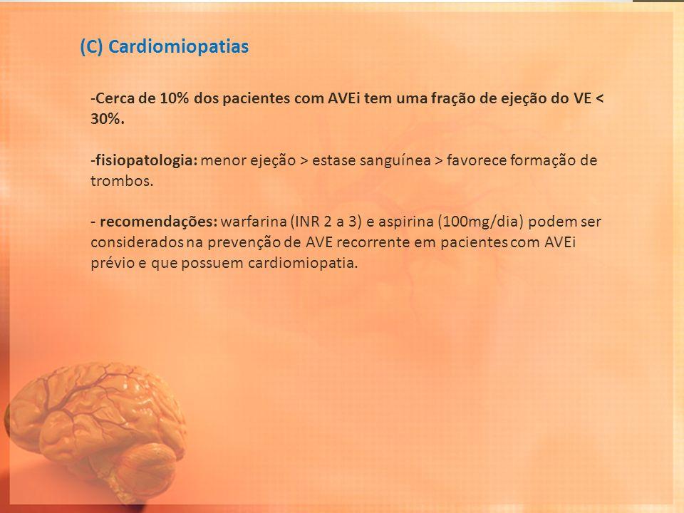 (C) Cardiomiopatias -Cerca de 10% dos pacientes com AVEi tem uma fração de ejeção do VE < 30%. -fisiopatologia: menor ejeção > estase sanguínea > favo