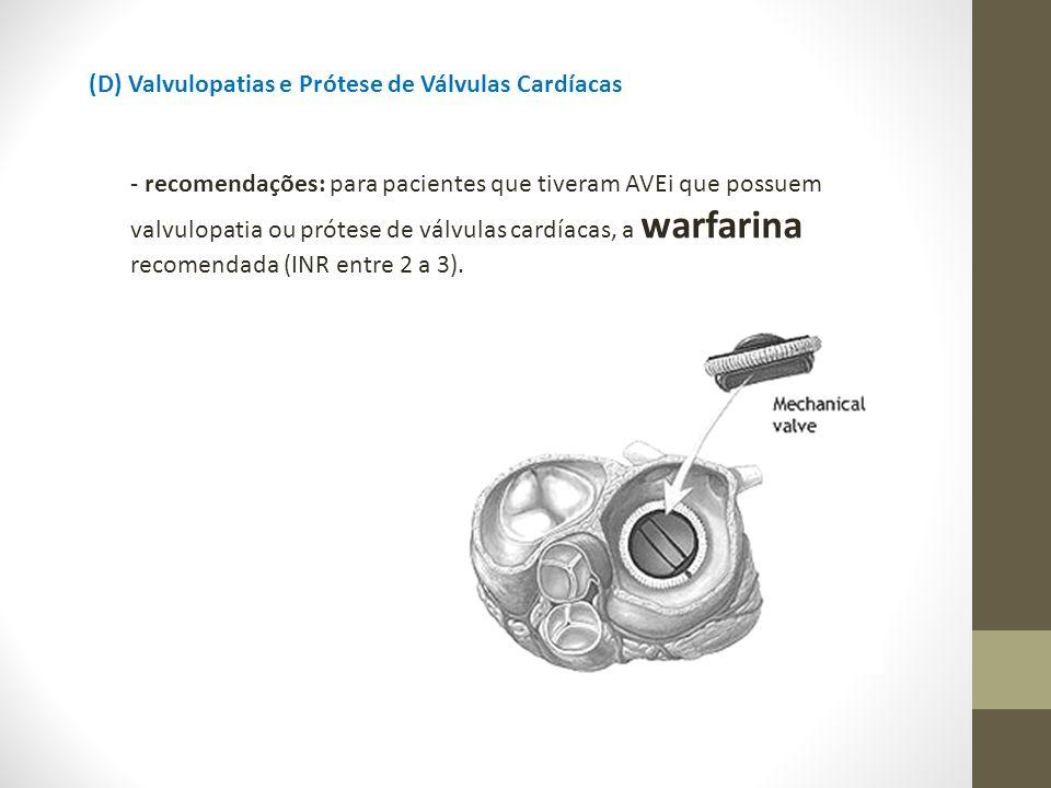 (D) Valvulopatias e Prótese de Válvulas Cardíacas - recomendações: para pacientes que tiveram AVEi que possuem valvulopatia ou prótese de válvulas car
