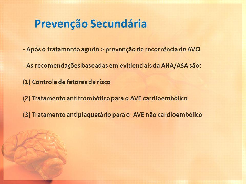 Prevenção Secundária - Após o tratamento agudo > prevenção de recorrência de AVCi - As recomendações baseadas em evidenciais da AHA/ASA são: (1)Contro