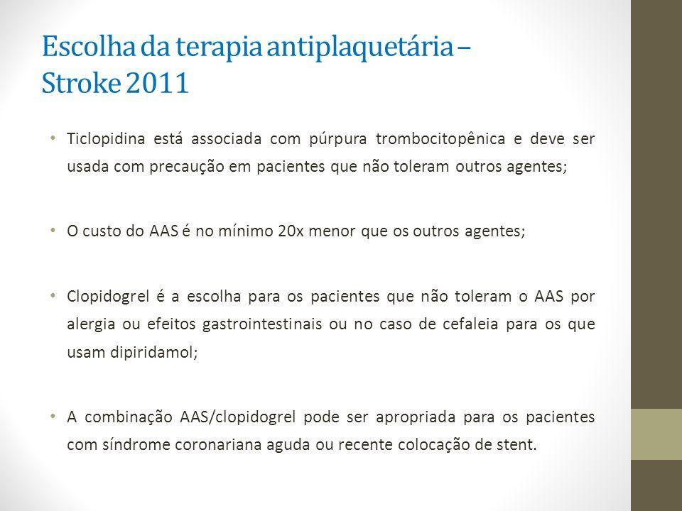 Escolha da terapia antiplaquetária – Stroke 2011 Ticlopidina está associada com púrpura trombocitopênica e deve ser usada com precaução em pacientes q
