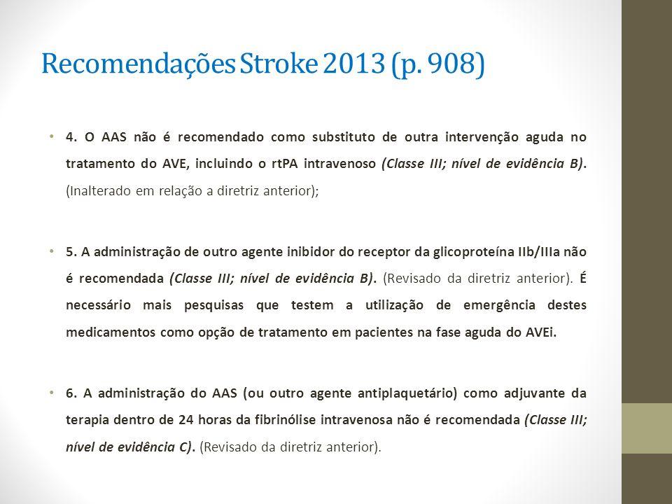 Recomendações Stroke 2013 (p. 908) 4. O AAS não é recomendado como substituto de outra intervenção aguda no tratamento do AVE, incluindo o rtPA intrav