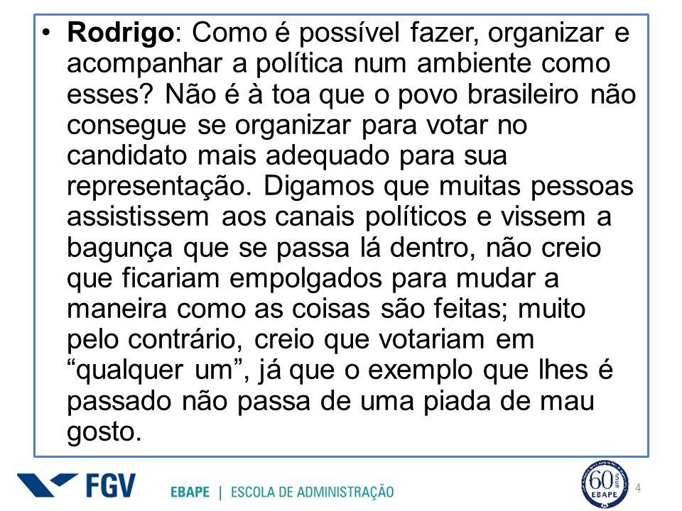 Rodrigo: Como é possível fazer, organizar e acompanhar a política num ambiente como esses.