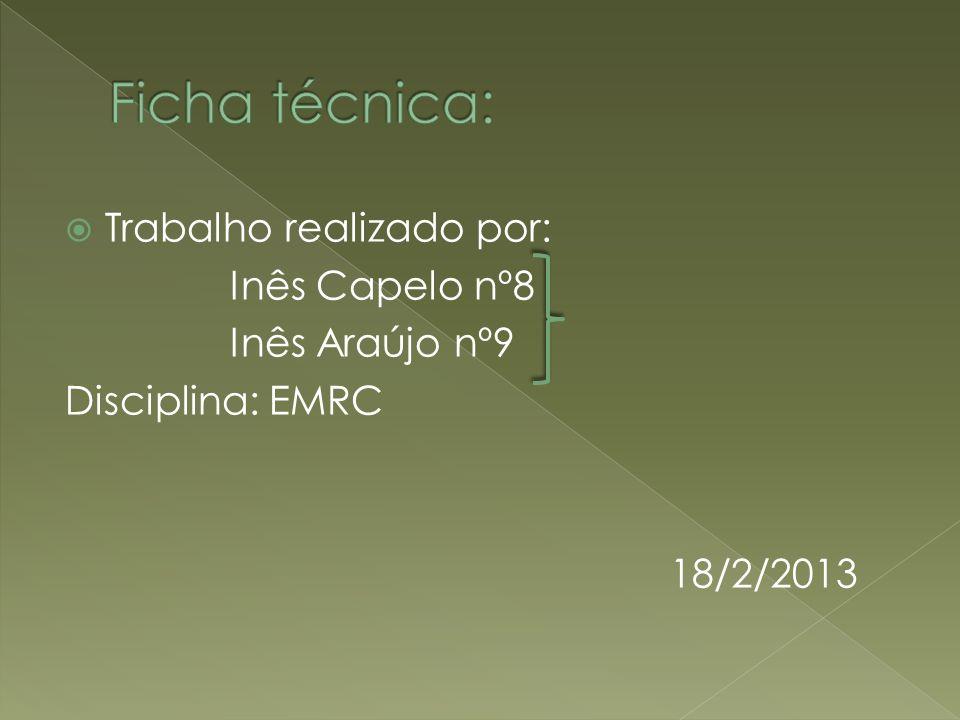 Trabalho realizado por: Inês Capelo nº8 Inês Araújo nº9 Disciplina: EMRC 18/2/2013