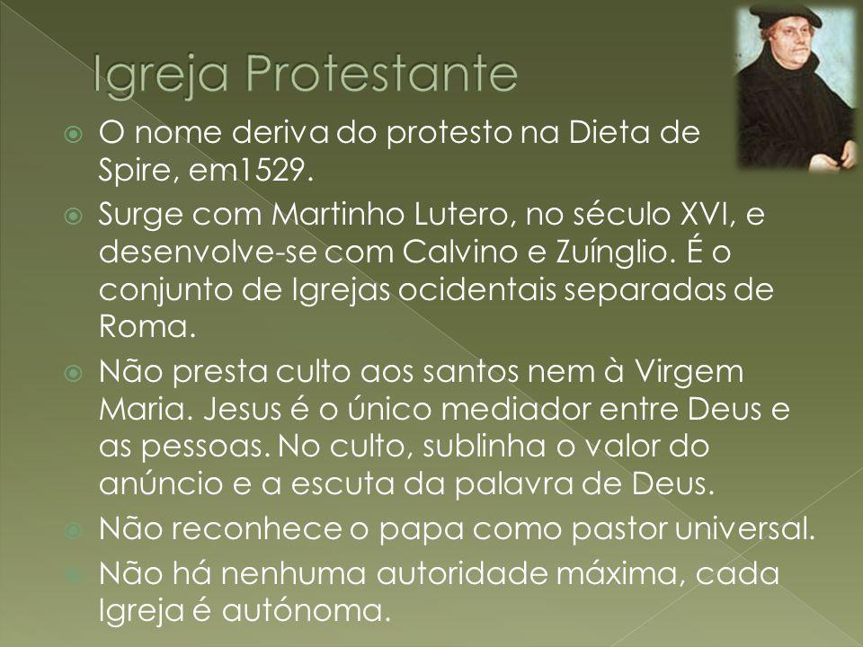 O nome deriva do protesto na Dieta de Spire, em1529. Surge com Martinho Lutero, no século XVI, e desenvolve-se com Calvino e Zuínglio. É o conjunto de