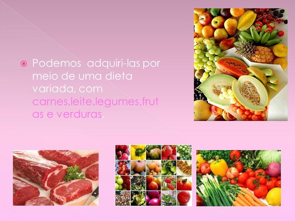 Podemos adquiri-las por meio de uma dieta variada, com carnes,leite,legumes,frut as e verduras.