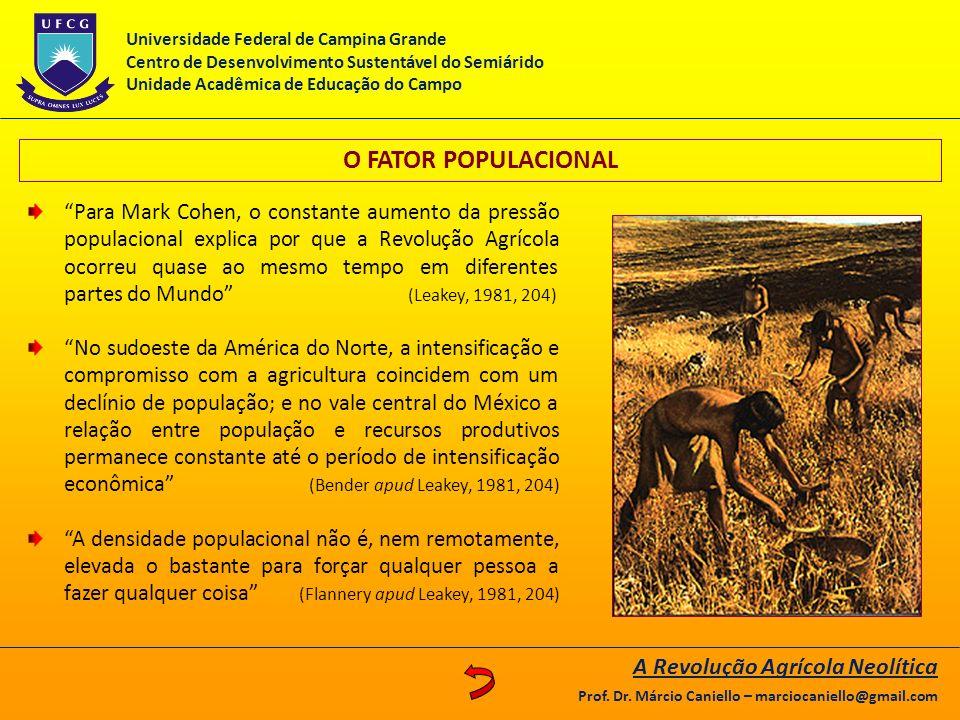O FATOR POPULACIONAL Para Mark Cohen, o constante aumento da pressão populacional explica por que a Revolução Agrícola ocorreu quase ao mesmo tempo em