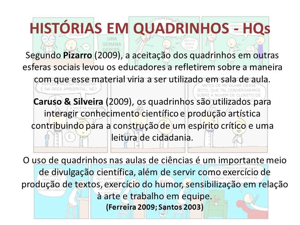 HISTÓRIAS EM QUADRINHOS - HQs Segundo Pizarro (2009), a aceitação dos quadrinhos em outras esferas sociais levou os educadores a refletirem sobre a ma