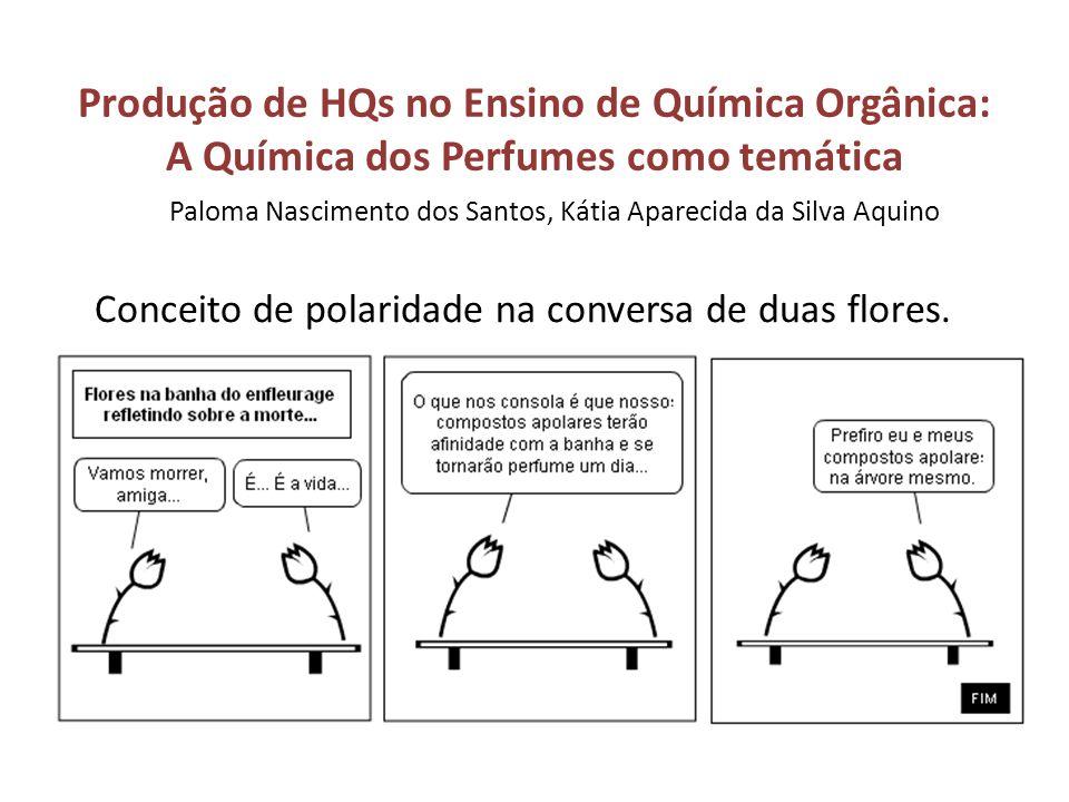Produção de HQs no Ensino de Química Orgânica: A Química dos Perfumes como temática Conceito de polaridade na conversa de duas flores. Paloma Nascimen