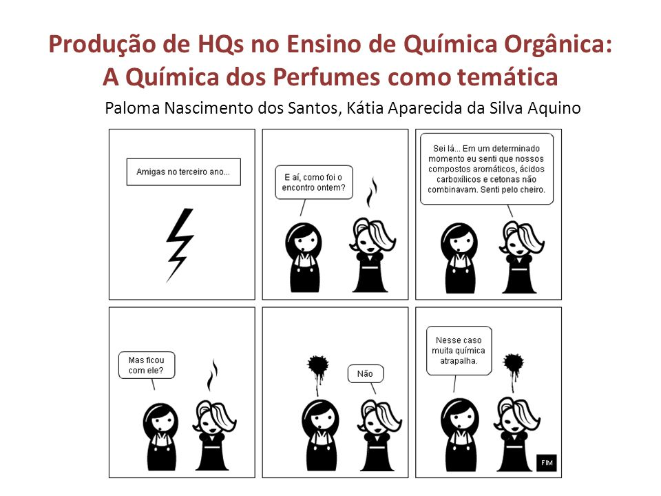 Produção de HQs no Ensino de Química Orgânica: A Química dos Perfumes como temática Paloma Nascimento dos Santos, Kátia Aparecida da Silva Aquino
