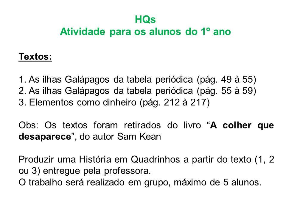 HQs Atividade para os alunos do 1º ano Textos: 1. As ilhas Galápagos da tabela periódica (pág. 49 à 55) 2. As ilhas Galápagos da tabela periódica (pág
