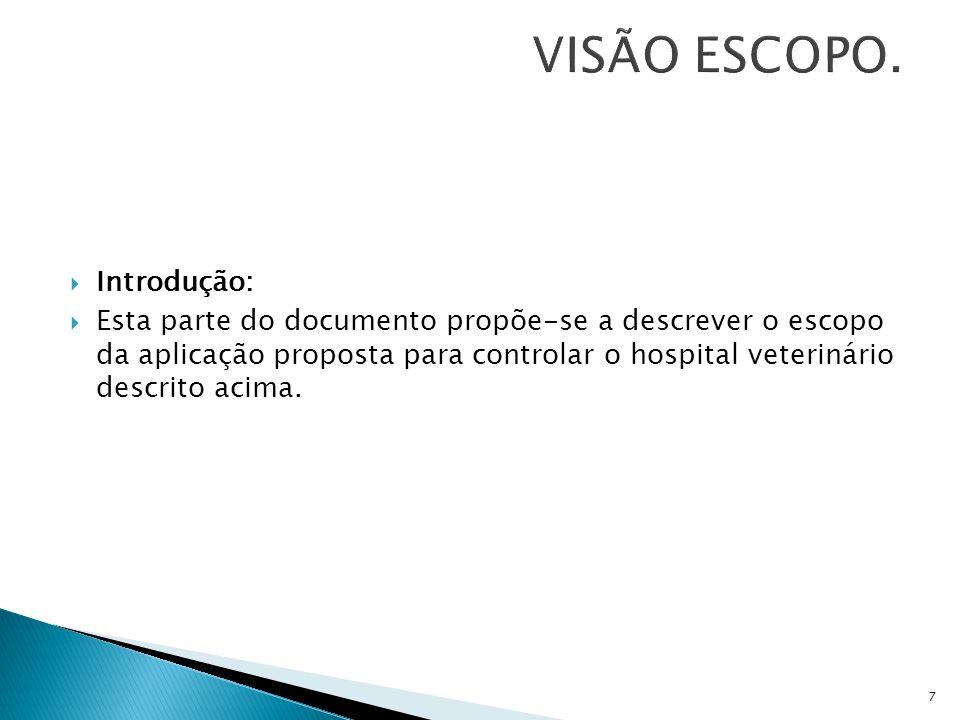 Introdução: Esta parte do documento propõe-se a descrever o escopo da aplicação proposta para controlar o hospital veterinário descrito acima. 7