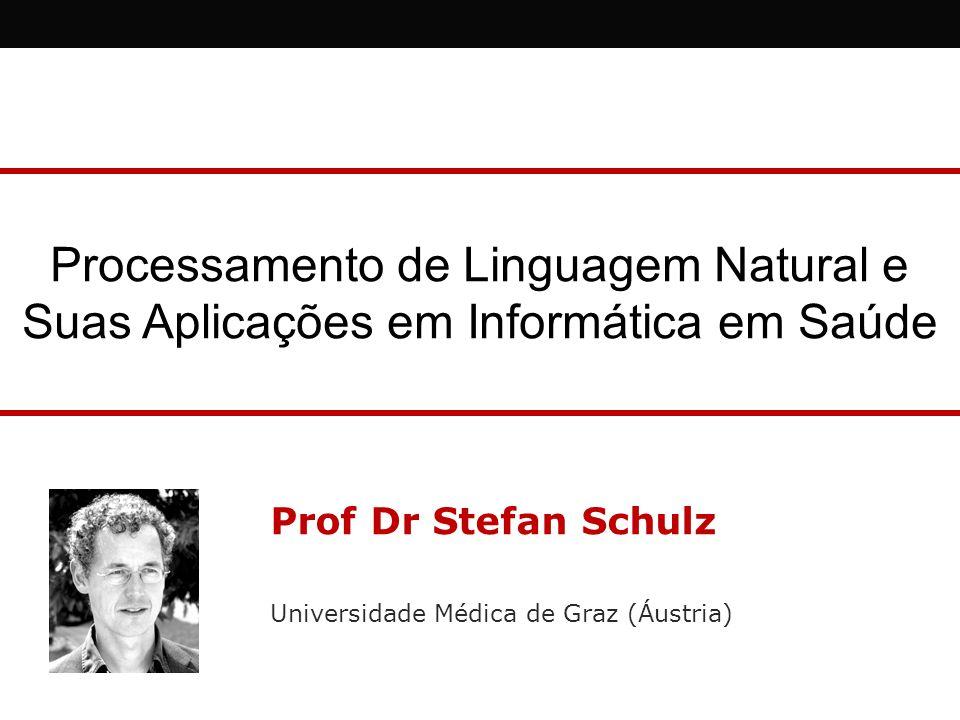 Processamento de Linguagem Natural e Suas Aplicações em Informática em Saúde Prof Dr Stefan Schulz Universidade Médica de Graz (Áustria)