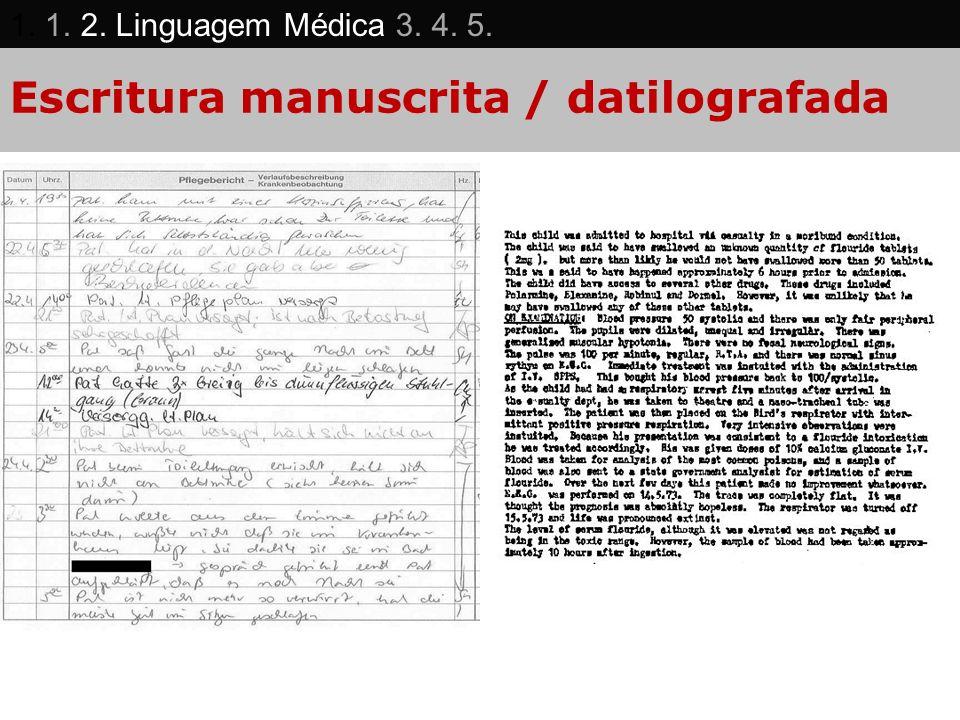 Escritura manuscrita / datilografada 1. 1. 2. Linguagem Médica 3. 4. 5.