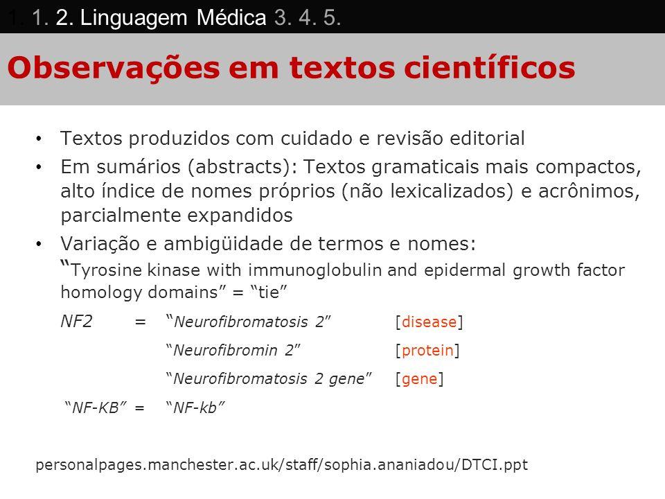 Observações em textos científicos Textos produzidos com cuidado e revisão editorial Em sumários (abstracts): Textos gramaticais mais compactos, alto í