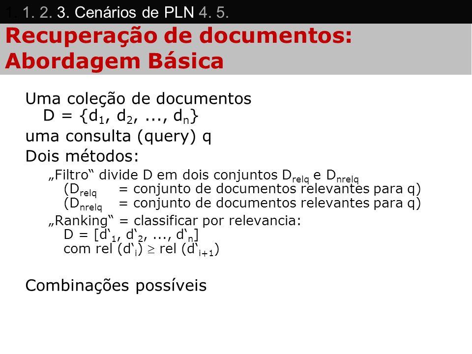 Recuperação de documentos: Abordagem Básica Uma coleção de documentos D = {d 1, d 2,..., d n } uma consulta (query) q Dois métodos: Filtro divide D em